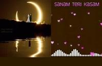 "آهنگ عاشقانهٔ هندی ""Sanam Teri Kasam""."
